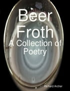 Beer Froth a Collection of Poetry