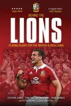 Behind The Lions: Playing Rugby for the British & Irish Lions by Stephen Jones
