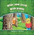 Hide and Seek With Daddy by Terri Ward