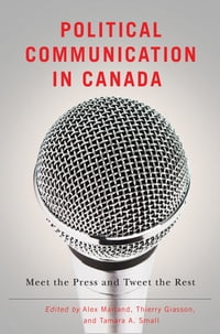 Political Communication in Canada: Meet the Press and Tweet the Rest