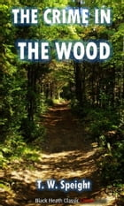 The Crime in the Wood by T.W. Speight