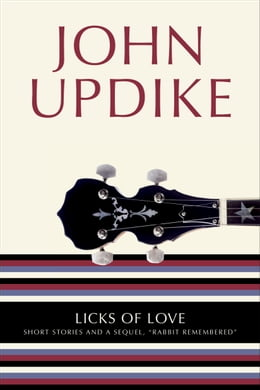 "Book Licks of Love: Short Stories and a Sequel, ""Rabbit Remembered"" by John Updike"
