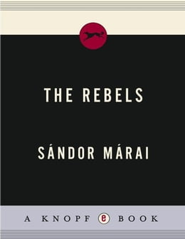 Book The Rebels by Sandor Marai