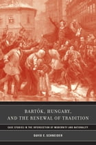 Bartók, Hungary, and the Renewal of Tradition: Case Studies in the Intersection of Modernity and…