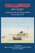 Challengers and Chargers: A History of the Life Guards 1945-92 by William Lloyd