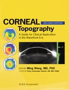 Corneal Topography: A Guide for Clinical Application in the Wavefront Era, Second Edition by Ming Wang