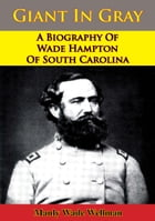 Giant In Gray: A Biography Of Wade Hampton Of South Carolina by Manly Wade Wellman
