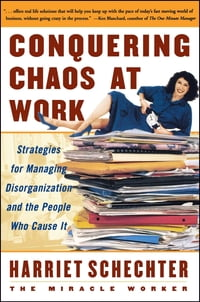 Conquering Chaos at Work: Strategies for Managing Disorganization and the People Who Cause It