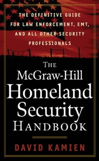 The McGraw-Hill Homeland Security Handbook : The Definitive Guide for Law Enforcement, EMT, and all…