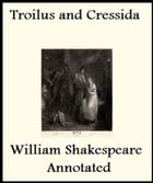 The History of Troilus and Cressida (Annotated) by William Shakespeare