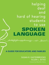 Helping Deaf and Hard of Hearing Students to Use Spoken Language: A Guide for Educators and Families