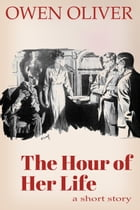 The Hour of Her Life by Owen Oliver