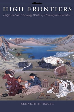 Book High Frontiers: Dolpo and the Changing World of Himalayan Pastoralists by Kenneth Michael Bauer