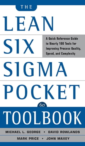 The Lean Six Sigma Pocket Toolbook: A Quick Reference Guide to 70 Tools for Improving Quality and Speed : A Quick Reference Guide to 70 Tools for Impr