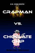 Crapman vs. Choclate Chip Special Edition by Z.Z. Rox Orpo