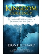 Kingdom Currency by Dion E. Leonard