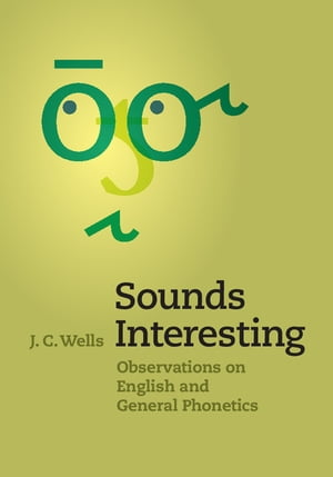 Sounds Interesting Observations on English and General Phonetics