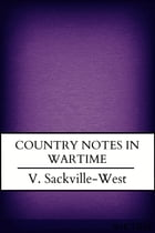 Country Notes in Wartime by V. Sackville-West