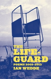 The Lifeguard: Poems 2008-2013