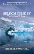 Seldom Come By by Sherryl Caulfield