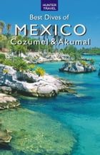 Best Dives of Mexico: Cozumel & Akumal by Joyce  Huber