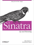 Sinatra: Up and Running: Ruby for the Web, Simply by Alan Harris