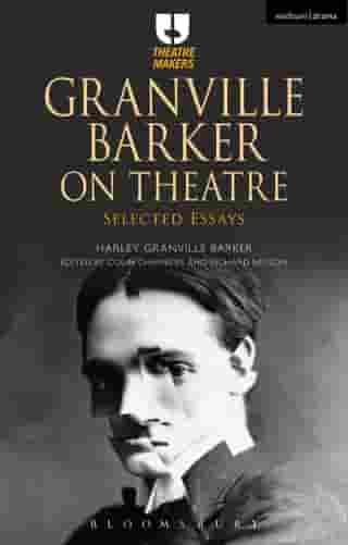 Granville Barker on Theatre: Selected Essays