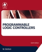 Programmable Logic Controllers by William Bolton