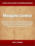 Mosquito Control: The Insider's Guide To A Natural History of Our Most Persistent and Deadly Foe of Mosquitoes, Mosqui by Scott Dubuque