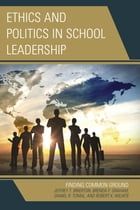 Ethics and Politics in School Leadership: Finding Common Ground by Jeffrey Brierton