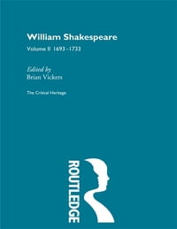 William Shakespeare: The Critical Heritage Volume 2 1693-1733