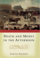 Death and Money in The Afternoon: A History of the Spanish Bullfight by Adrian Shubert