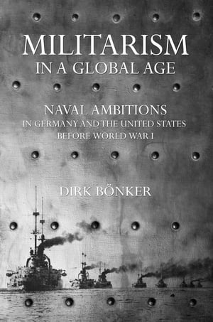Militarism in a Global Age Naval Ambitions in Germany and the United States before World War I