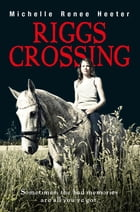 Riggs Crossing by Michelle Renee Heeter