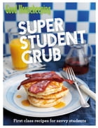 Good Housekeeping Super Student Grub: First-class recipes for savvy students by Good Housekeeping