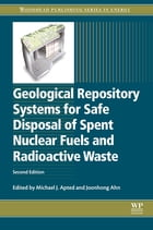 Geological Repository Systems for Safe Disposal of Spent Nuclear Fuels and Radioactive Waste by Michael J Apted