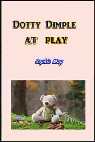 Dotty Dimple at Play by Sophie May