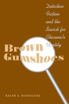 Brown Gumshoes: Detective Fiction and the Search for Chicana/o Identity by Ralph E. Rodriguez