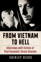 From Vietnam to Hell: Interviews with Victims of Post-Traumatic Stress Disorder by Shirley Dicks