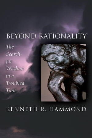 Beyond Rationality The Search for Wisdom in a Troubled Time