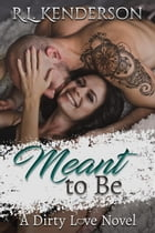 Meant to Be: Dirty Love, #4 by R.L. Kenderson