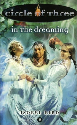 Book Circle of Three #5: In the Dreaming by Isobel Bird