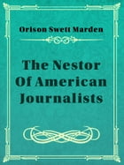 The Nestor Of American Journalists by Orison Swett Marden