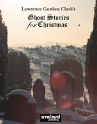 Lawrence Gordon Clark's Ghost Stories For Christmas: Supernatural tales selected by Lawrence Gordon…