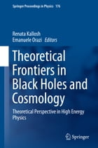 Theoretical Frontiers in Black Holes and Cosmology: Theoretical Perspective in High Energy Physics by Renata Kallosh