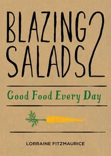 Blazing Salads 2: Good Food Everyday: Good Food Every Day from Lorraine Fitzmaurice