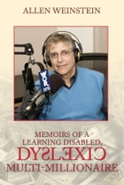 Memoirs Of A Learning Disabled, Dyslexic Multi-Millionaire by Allen Weinstein