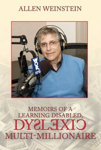 Memoirs Of A Learning Disabled, Dyslexic Multi-Millionaire