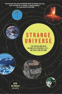 Strange Universe: The Weird and Wild Science of Everyday Life--on Earth and Beyond