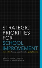 Strategic Priorities for School Improvement: No. 6 in the Harvard Education Letter Spotlight Series by Nancy Walser